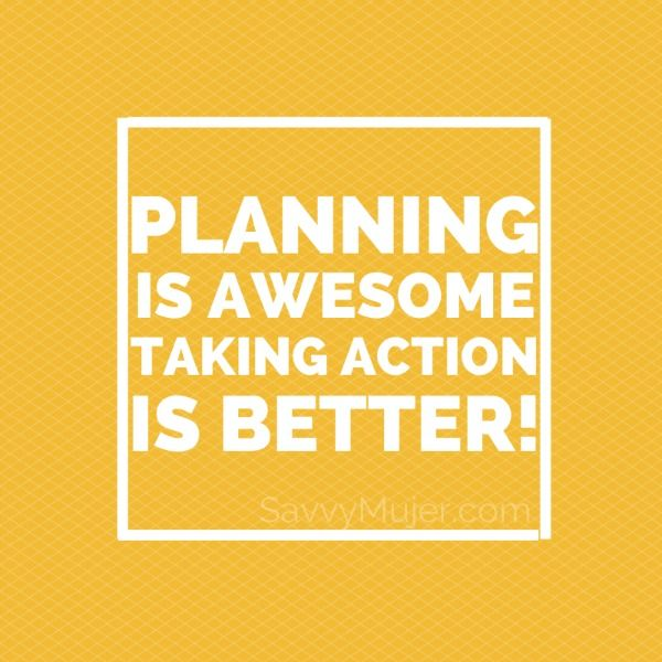 Planning Is Awesome. Taking Action Is Way Better! + One