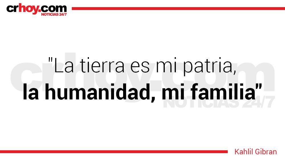 """""""La tierra es mi patria, la humanidad, mi familia"""", Kahlil Gibran"""