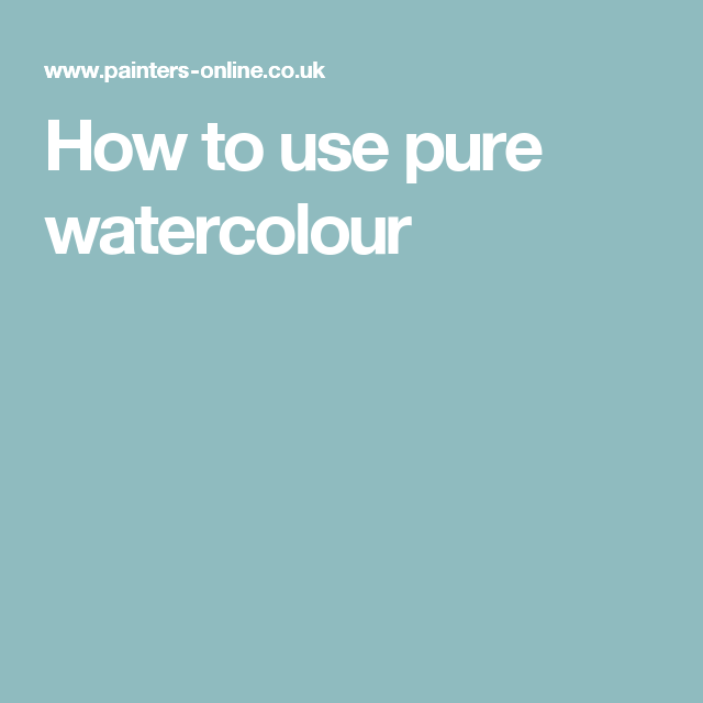 How to use pure watercolour