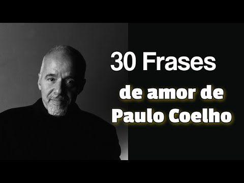 Las Mejores Frases De Amor De Paulo Coelho - 30 Frases de Amor de Paulo Coelho