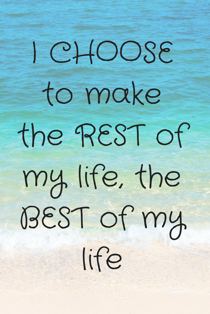 i choose to make the rest of my life the best of my life schedule a