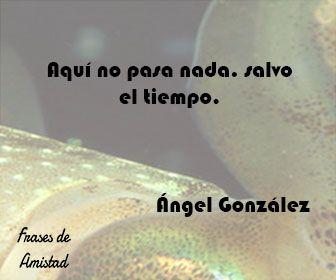 Frases Filosoficas Sobre El Tiempo De ángel González