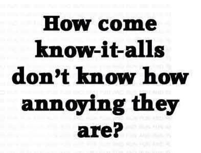 funny quotes about know it alls - Google Search | Annoying ...