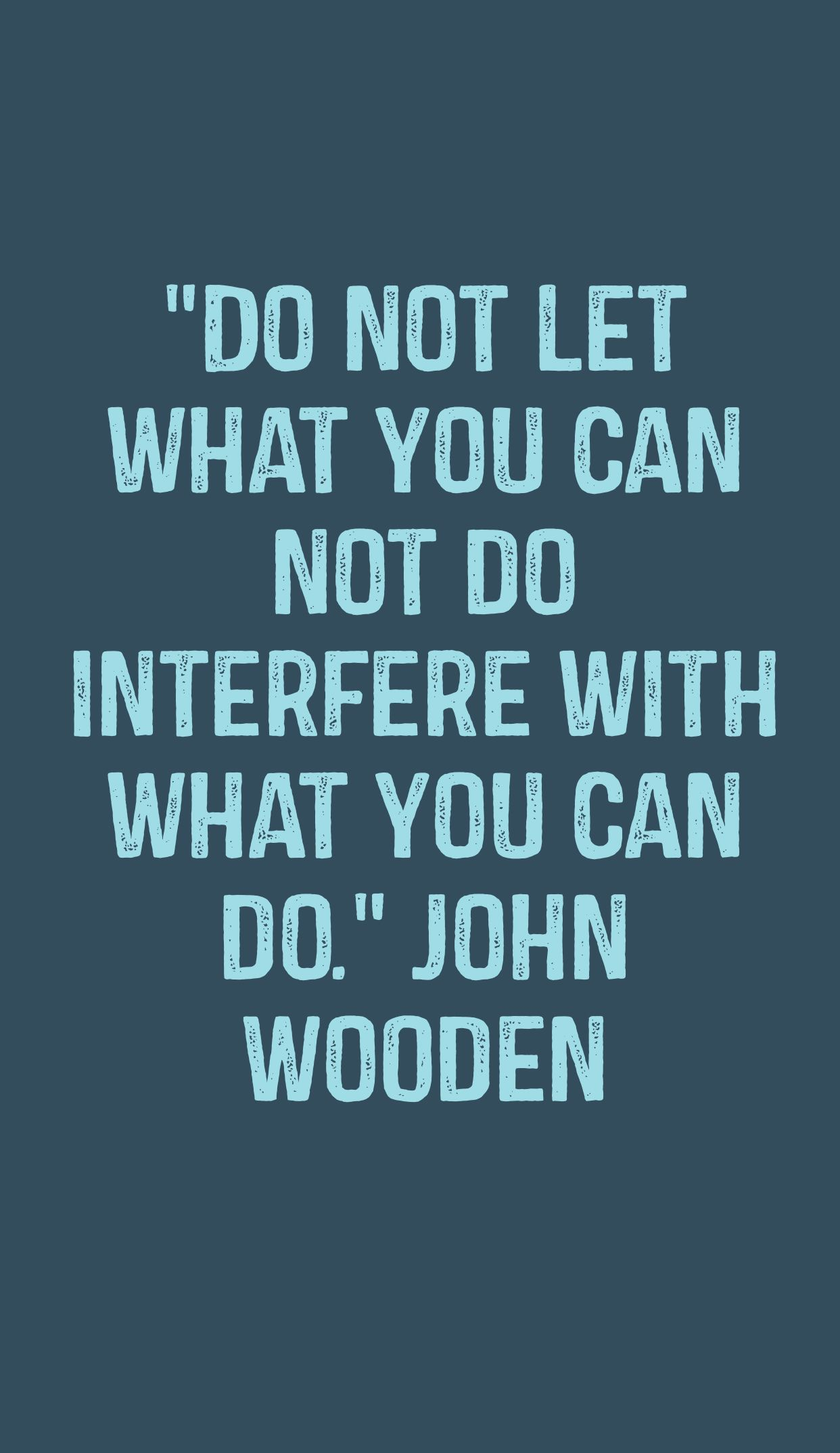 "Quot Amusing Do Not Let What You Can Not Do Interfere With What You Can Do"" John"