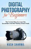 Free Kindle Book -  [Arts & Photography][Free] Digital Photography for Beginners: The Fastest Way to Learn the Essentials and Start Taking Great Shots