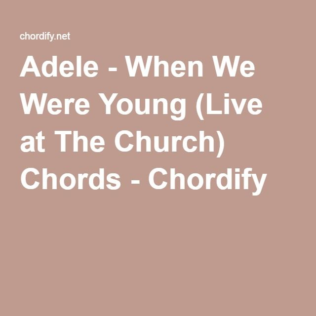 Adele - When We Were Young (Live at The Church) Chords - Chordify | Ukulele songs. Young
