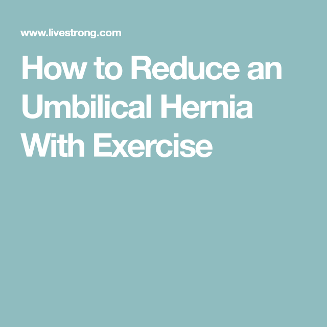4 Ways to Reduce an Umbilical Hernia With Exercise