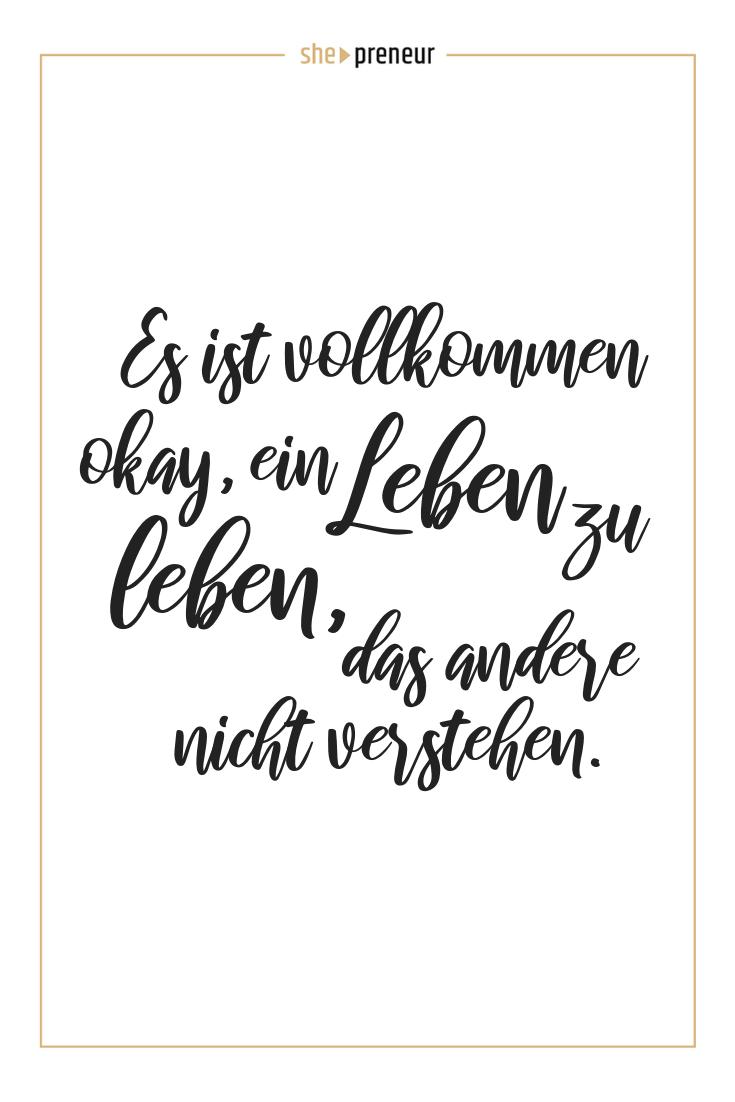 Es ist vollkommen okay, ein Leben zu leben, das andere nicht verstehen. #ShePreneur #Zitate #Leben #Selbstständigkeit