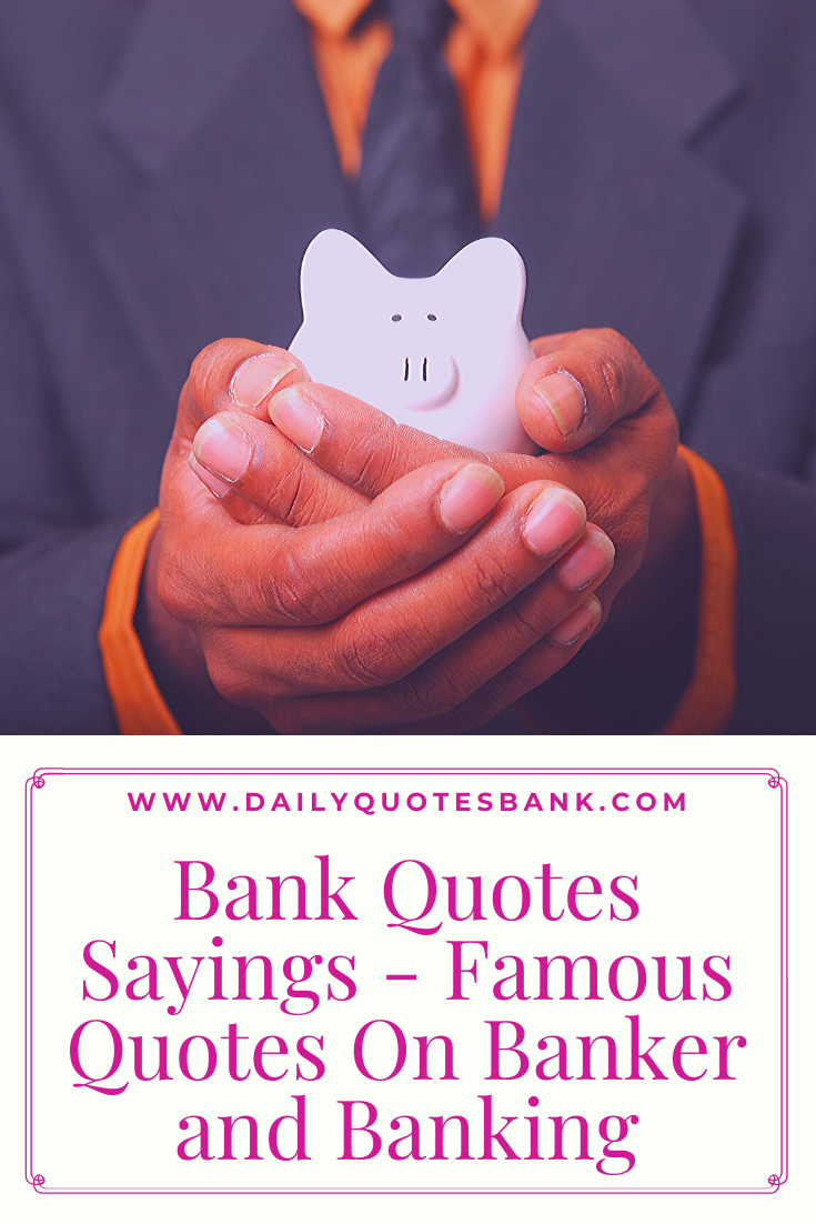 Bank Quotes Sayings Famous Quotes On Banker And Banking In 2020 Bank Quotes Thinking Quotes Employee Quotes