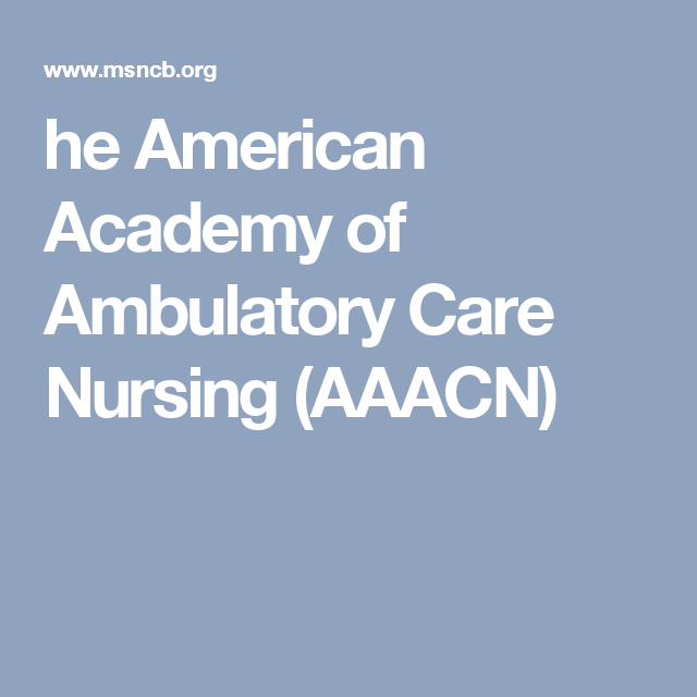 He American Academy Of Ambulatory Care Nursing Aaacn Pinterest