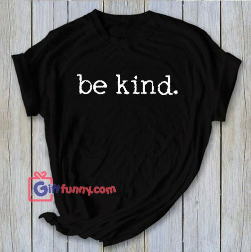 Be kind. Tee t-shirt shirt adult unisex be kind to each other vintage quote happy positive tee be kind shirt - Gift Funny - Gift Funny Coolest Shirt - GiftFunny