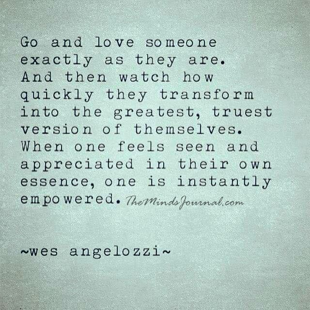 Go And Love Someone Exactly As They Are