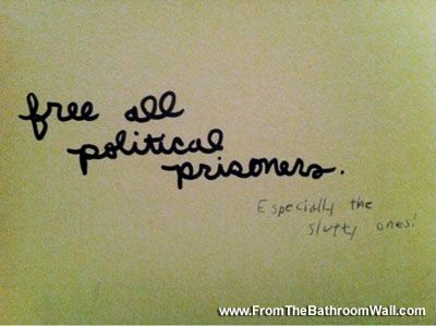 Slutty Political Prisoners Latrinalia Pinterest Political - 22 hilarious bathroom stall messages that will leave you laughing