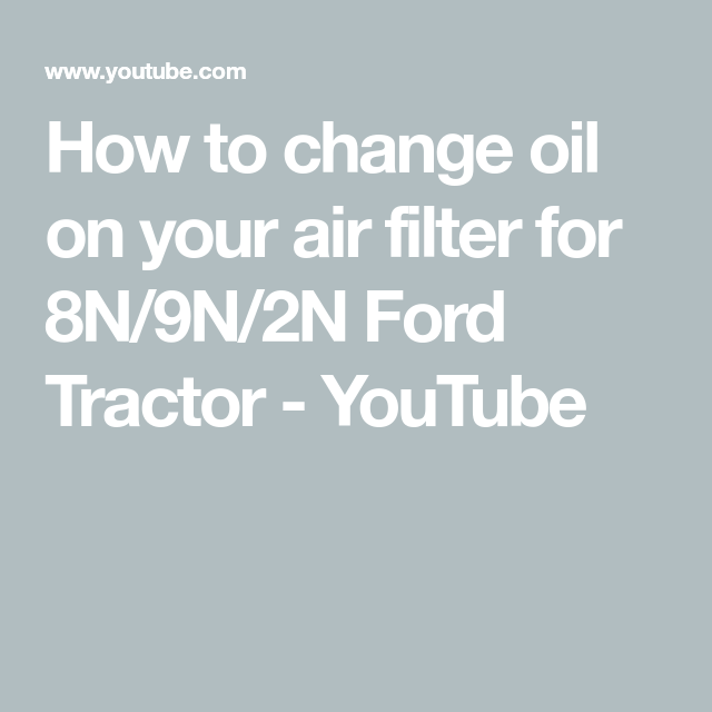 How To Change Oil On Your Air Filter For 8n 9n 2n Ford Tractor Youtube Ford Tractors Tractors Ford