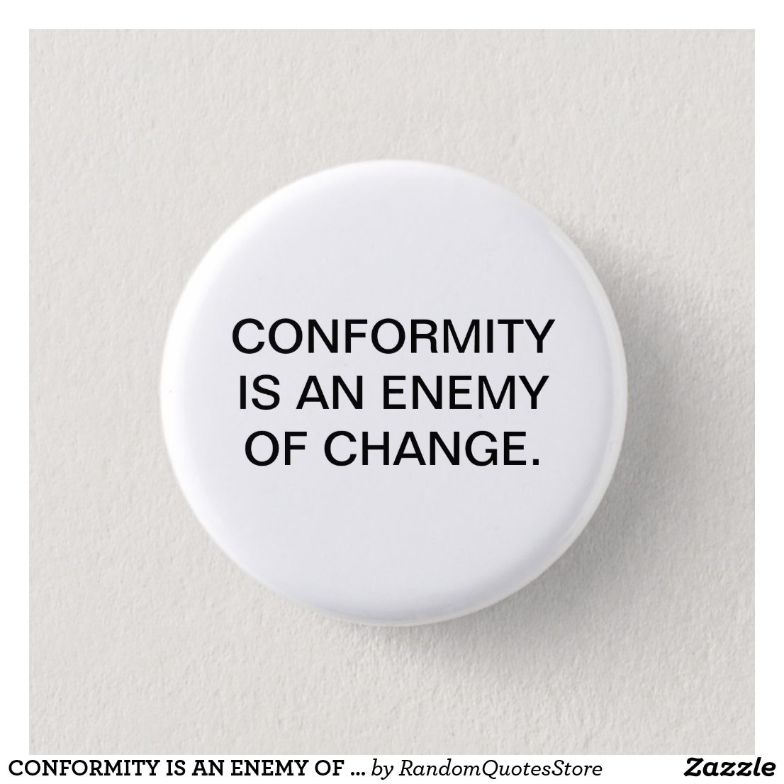 Conformity Is An Enemy Of Change Button