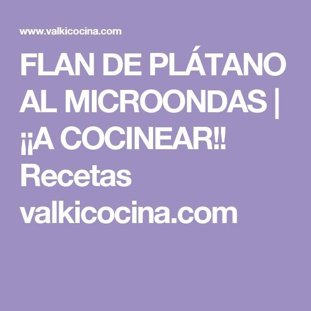 FLAN DE PLÁTANO AL MICROONDAS | ¡¡A COCINEAR!! Recetas valkicocina.com