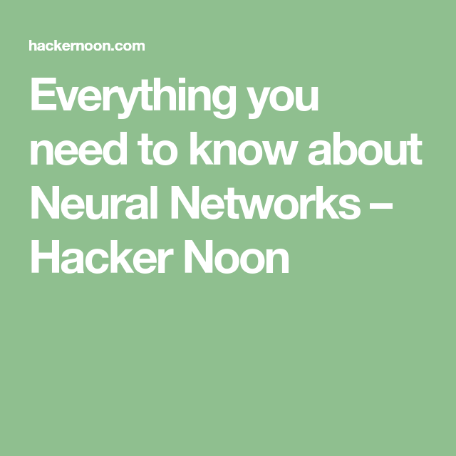 Everything you need to know about Neural Networks – Hacker