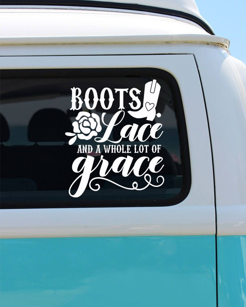 Boots Lace And Grace Vinyl Decal Car Sticker Window Decal Boots Lace And A Whole Lot Of Grace Car Decal Boot D Car Decals Vinyl Vinyl Decals Lace Boots [ 1000 x 800 Pixel ]