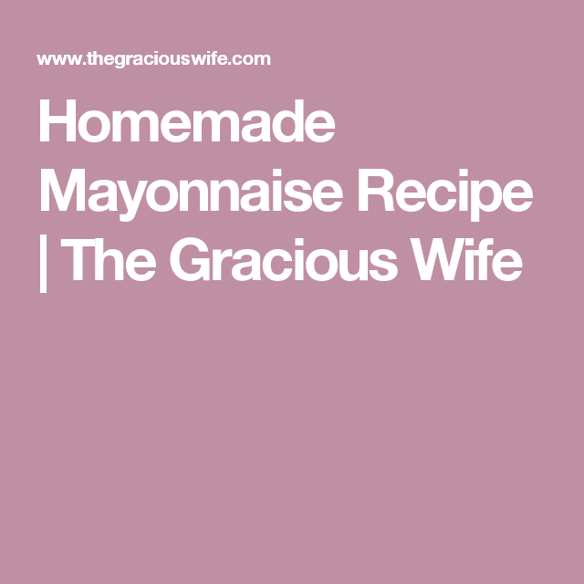Homemade Mayonnaise Recipe | The Gracious Wife