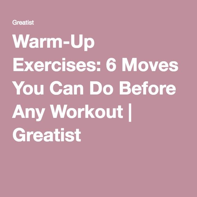 Warm-Up Exercises: 6 Moves You Can Do Before Any Workout | Greatist