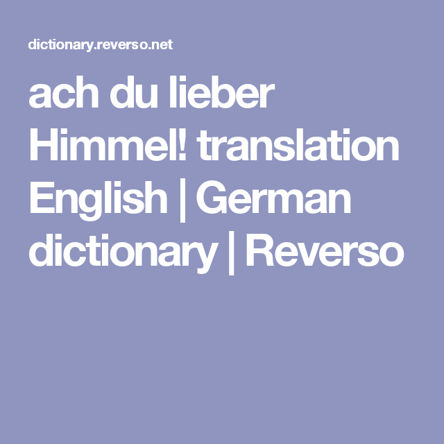 ach du lieber himmel translation english german