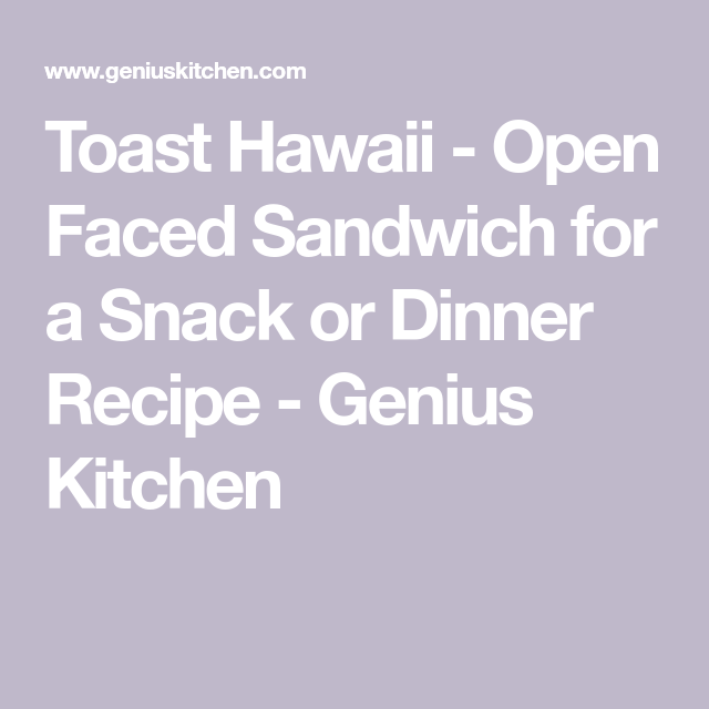 Toast Hawaii – Open Faced Sandwich for a Snack or Dinner