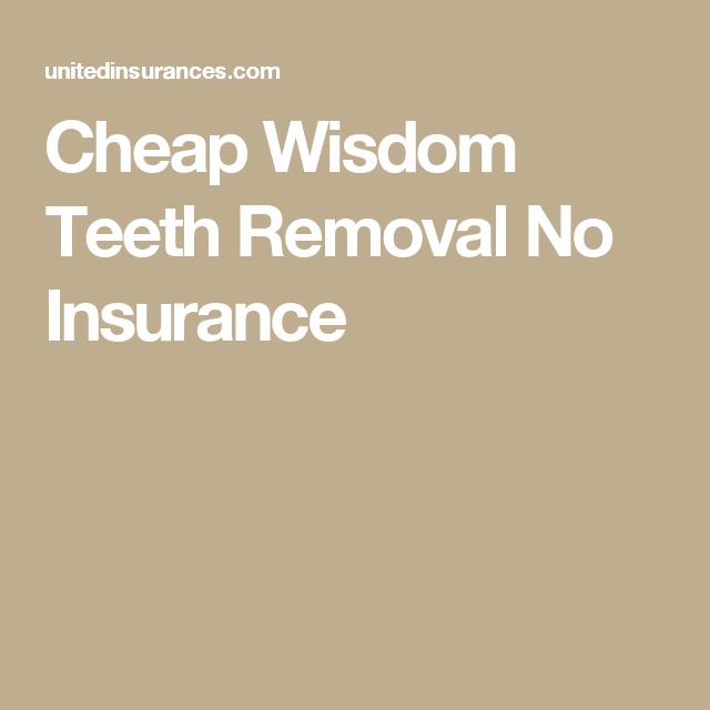 Cheap Wisdom Teeth Removal No Insurance