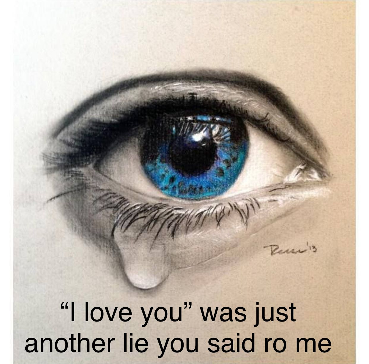 Break Up Quotes By Queen Whodeiny Follow Me For More Eye Drawing Crying Eyes Eye Art