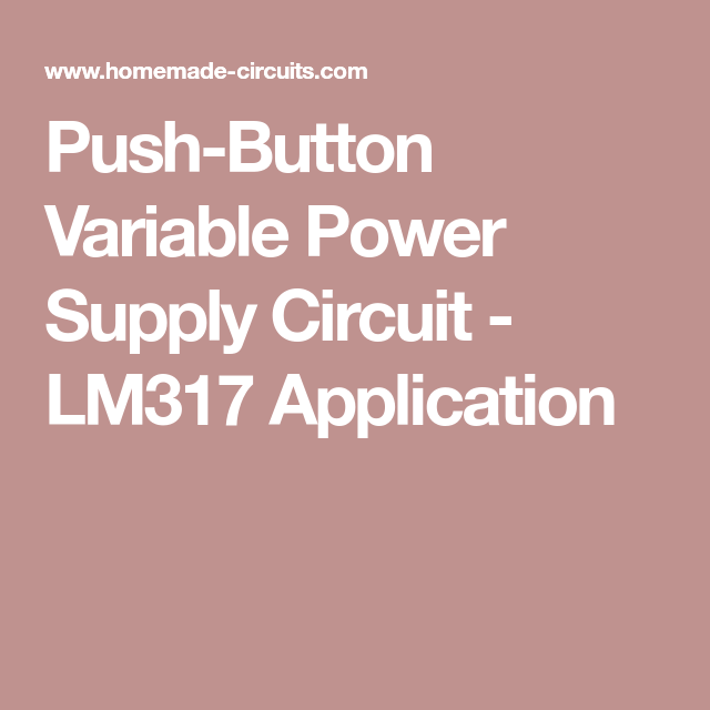Push-Button Variable Power Supply Circuit - LM317 Application | ac