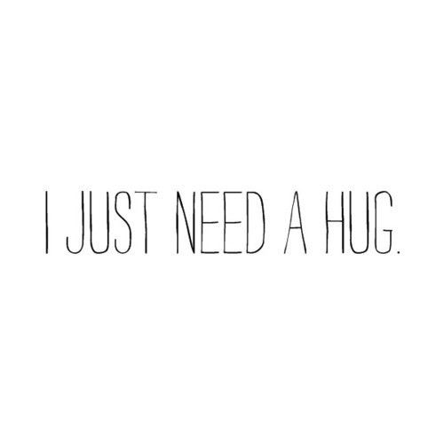 I Just Need A Hug Poems Pinterest Quotes Words And Love Quotes