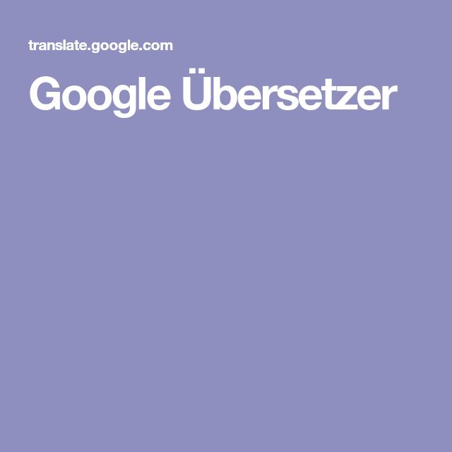 Google Ubersetzer Google Ubersetzer Google Selbermachen