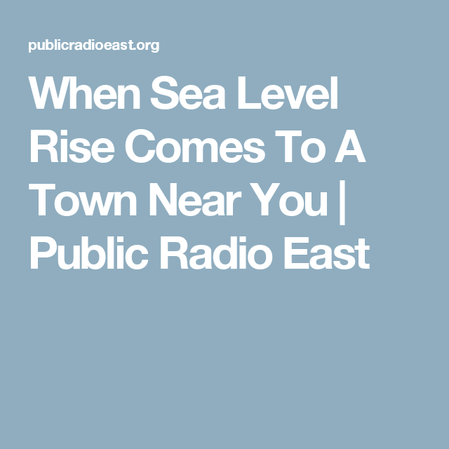 When Sea Level Rise Comes To A Town Near You | Public Radio East