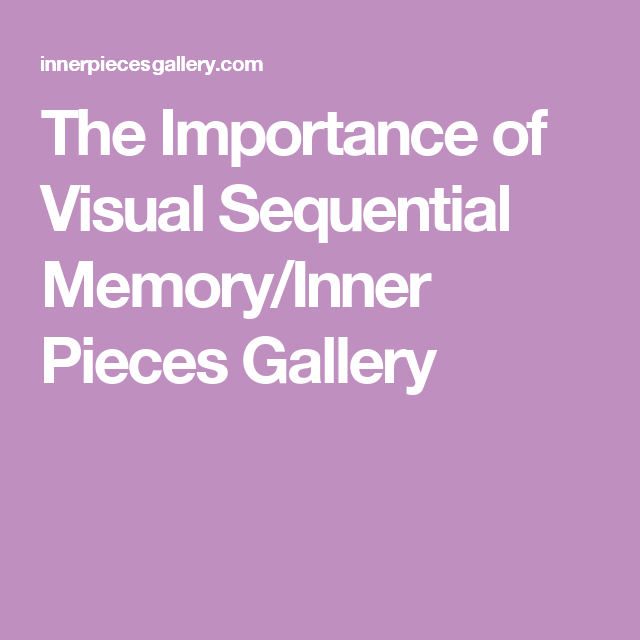 The Importance of Visual Sequential Memory/Inner Pieces Gallery
