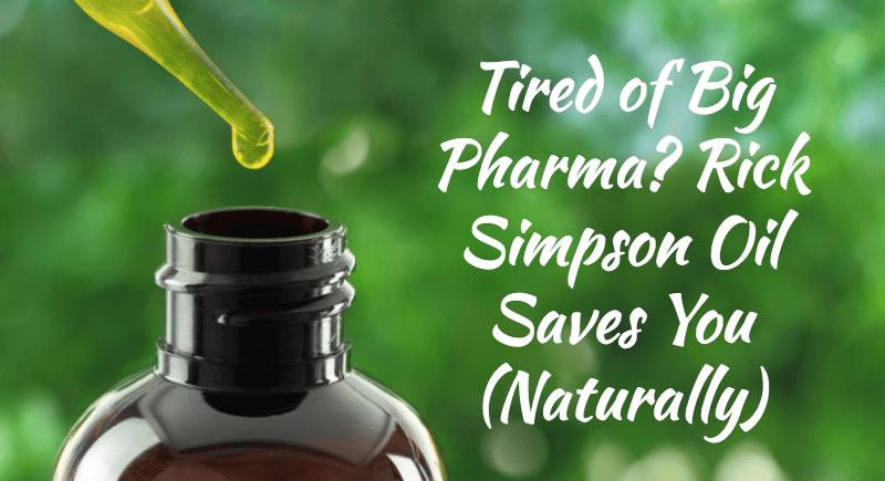 Tired of Big Pharma? Rick Simpson Oil Saves You (Naturally