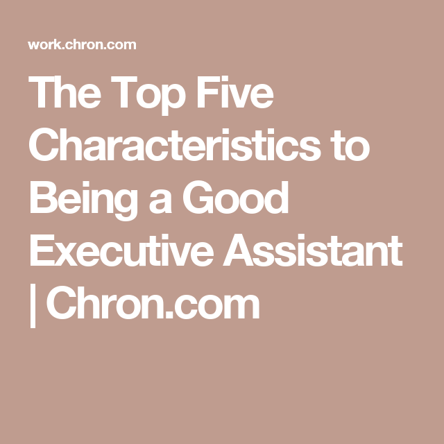 The Top Five Characteristics to Being a Good Executive Assistant | Chron.com