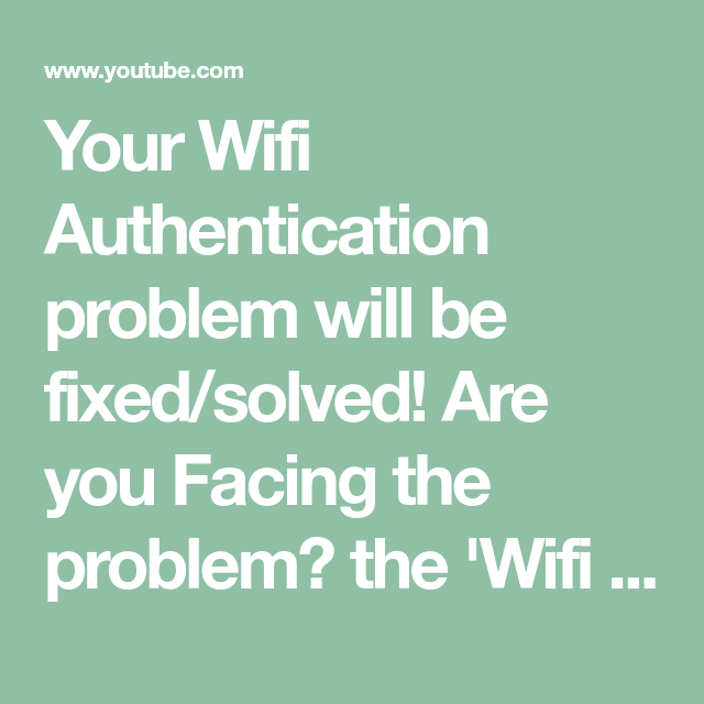Your Wifi Authentication problem will be fixed/solved! Are
