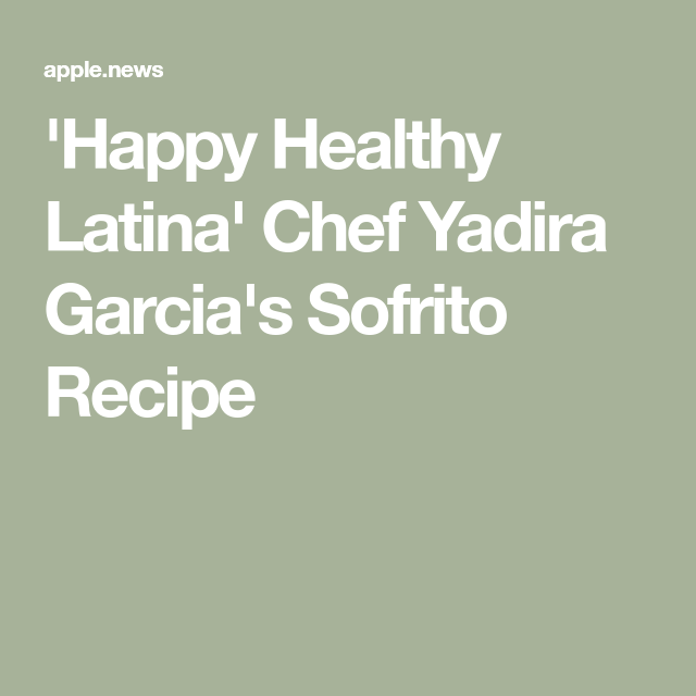 'Happy Healthy Latina' Chef Yadira Garcia's Sofrito Recipe — NBC New York #sofritorecipe 'Happy Healthy Latina' Chef Yadira Garcia's Sofrito Recipe #sofritorecipe