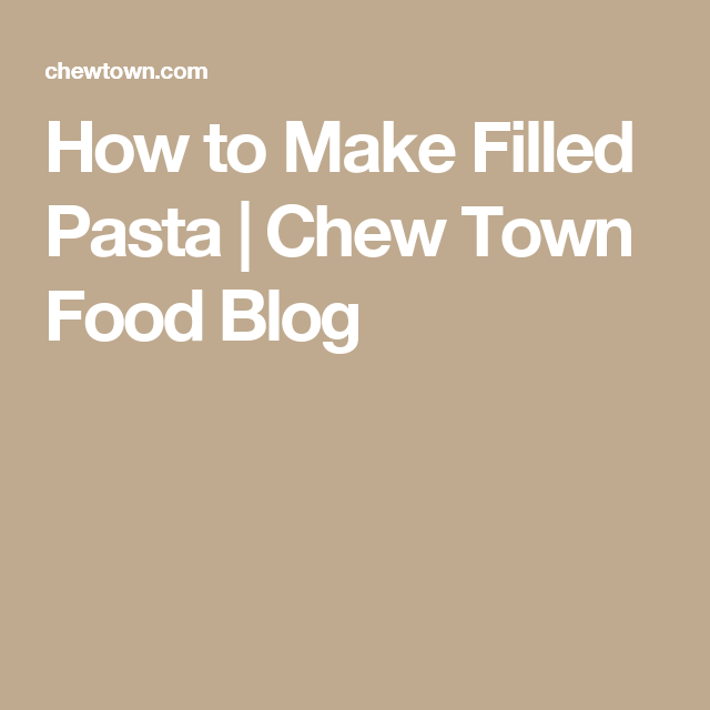 How to Make Filled Pasta | Chew Town Food Blog