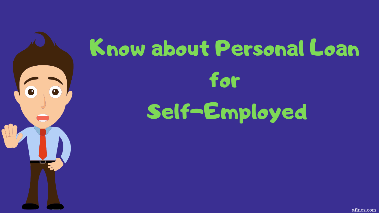 Know About Personal Loan For Self Employed Personal Loans Personal Loans Online Better Credit Score