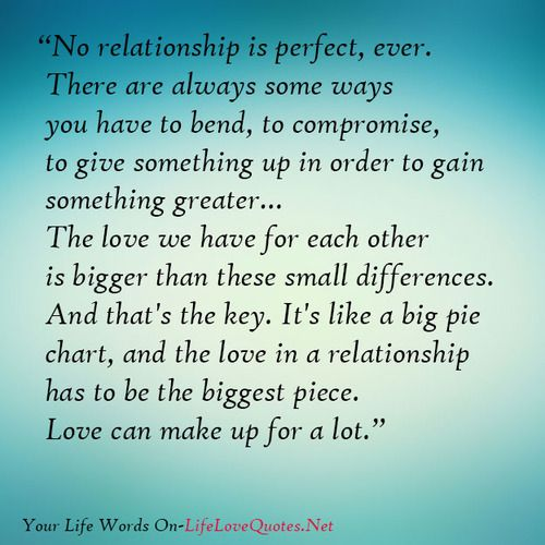 No Relationship Is Perfect Ever There Are Always Some Ways You Have To Bend To Compro Perfect Relationship Quotes Relationship Quotes Life Quotes To Live By