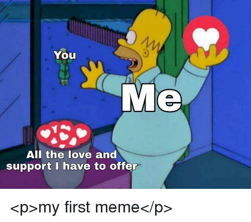 All My Love And Support Meme Cute Love Memes Support Meme Love You Meme
