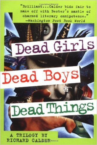 "Richard Calder - ""Dead Girls, Dead Boys, Dead Things. A Trilogy"""