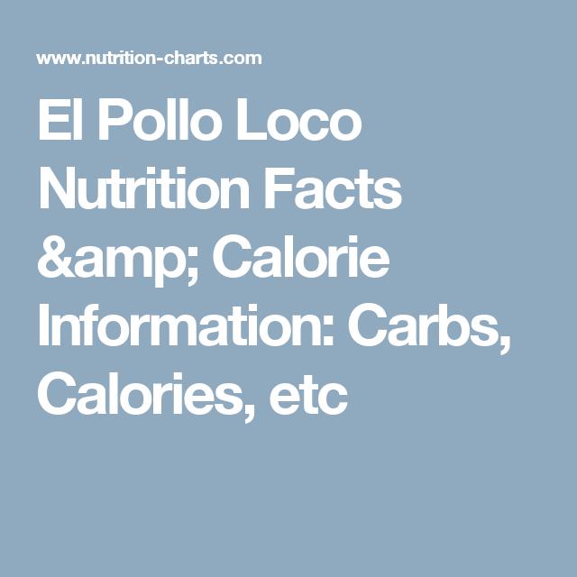 El Pollo Loco Nutrition Facts Amp Calorie Information Carbs Calories Etc Chicken Nutrition Facts Nutrition Facts Pollo Loco