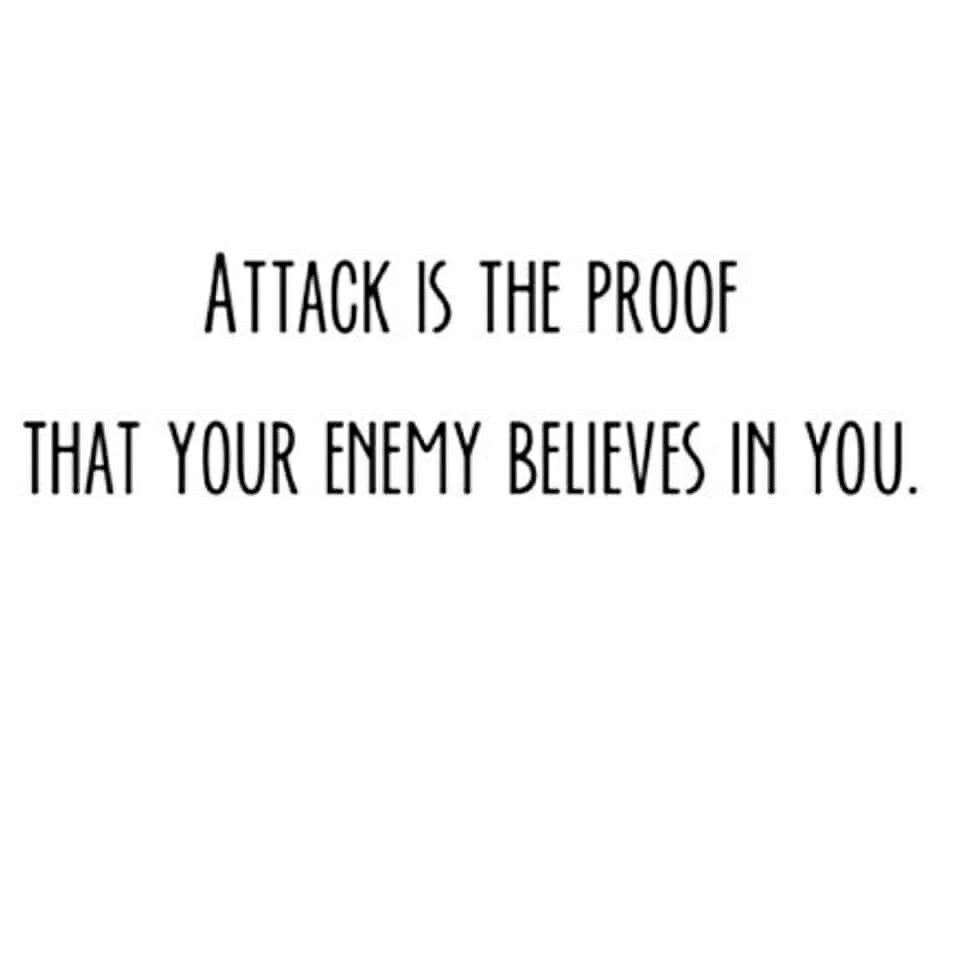 Attack Is The Proof That Your Enemy Believes In You Soul Quotes Real Talk Words Of Wisdom