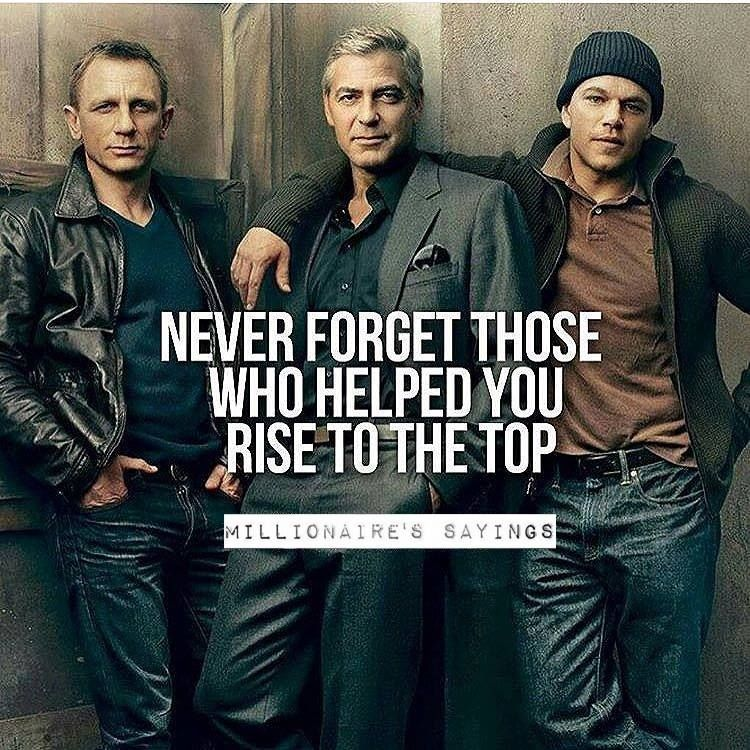 Never Forget Those Who Helped You Rise To The Top Quotes