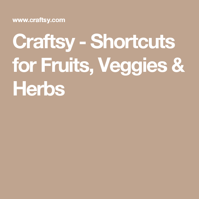 Craftsy - Shortcuts for Fruits, Veggies & Herbs