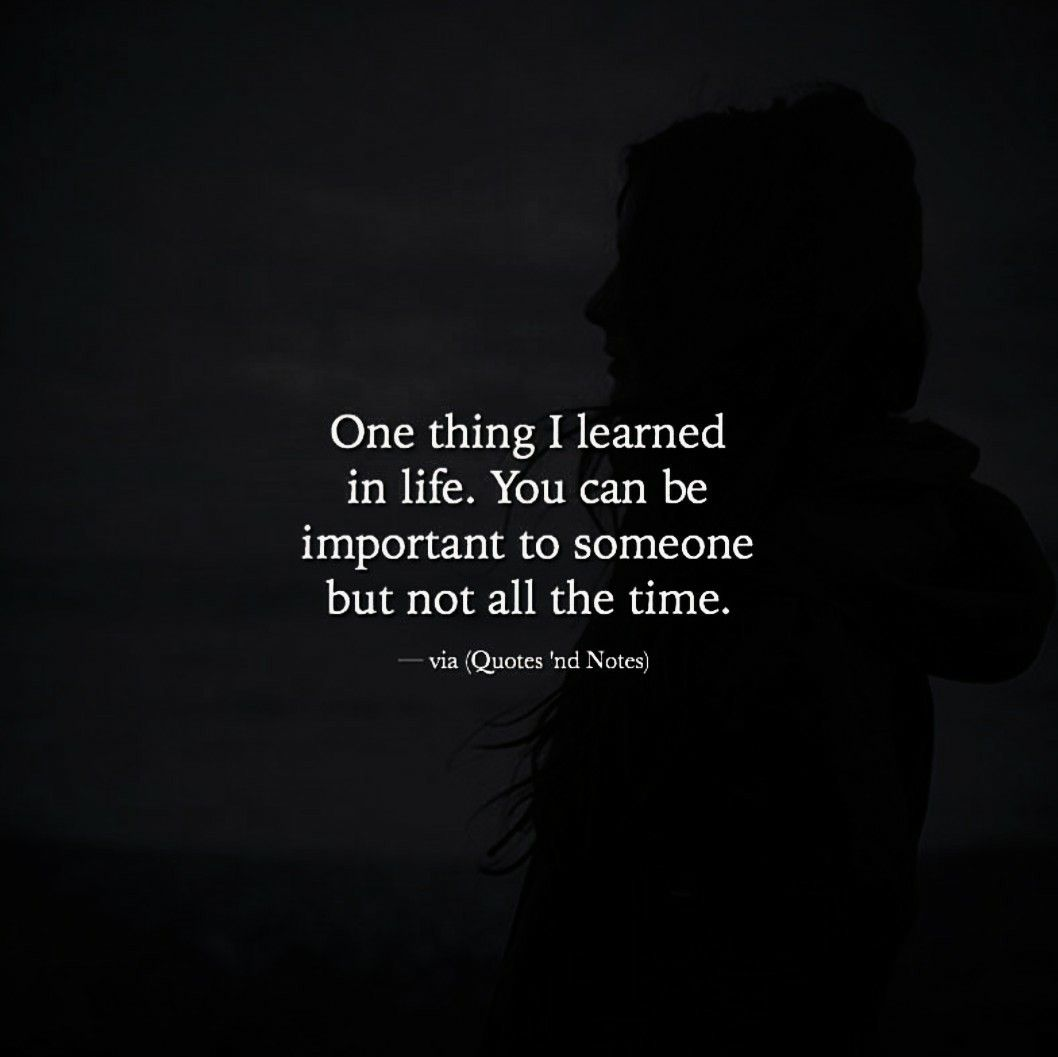 Important Life Quotes: You Can Be Important To Someone But Not All The Time
