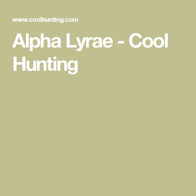 Alpha Lyrae - Cool Hunting