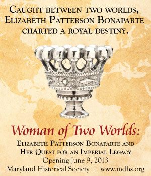 """MD Historical Society Announcement - Woman of Two Worlds - Elizabeth """"Betsy"""" Patterson Bonaparte"""