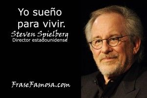 Frases De Steven Spielberg Frases De Sueño Frase Famosa